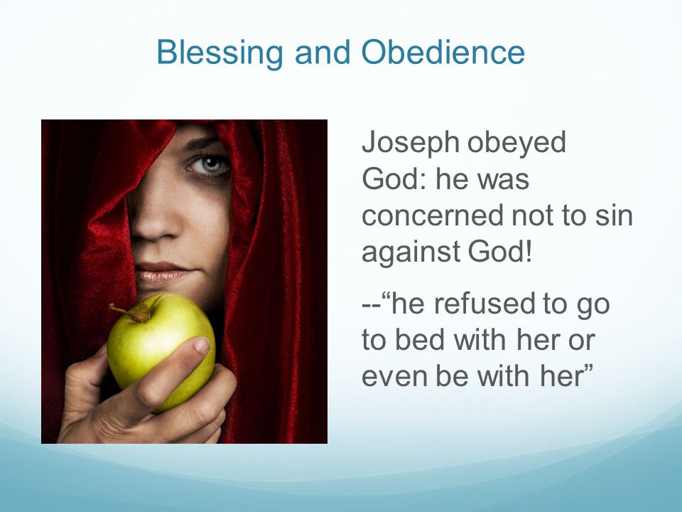 Blessing and Obedience Joseph obeyed God: he was concerned not to sin against God.