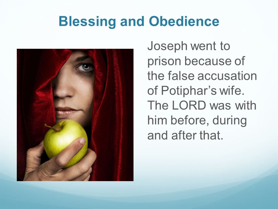 Blessing and Obedience Joseph went to prison because of the false accusation of Potiphar's wife.