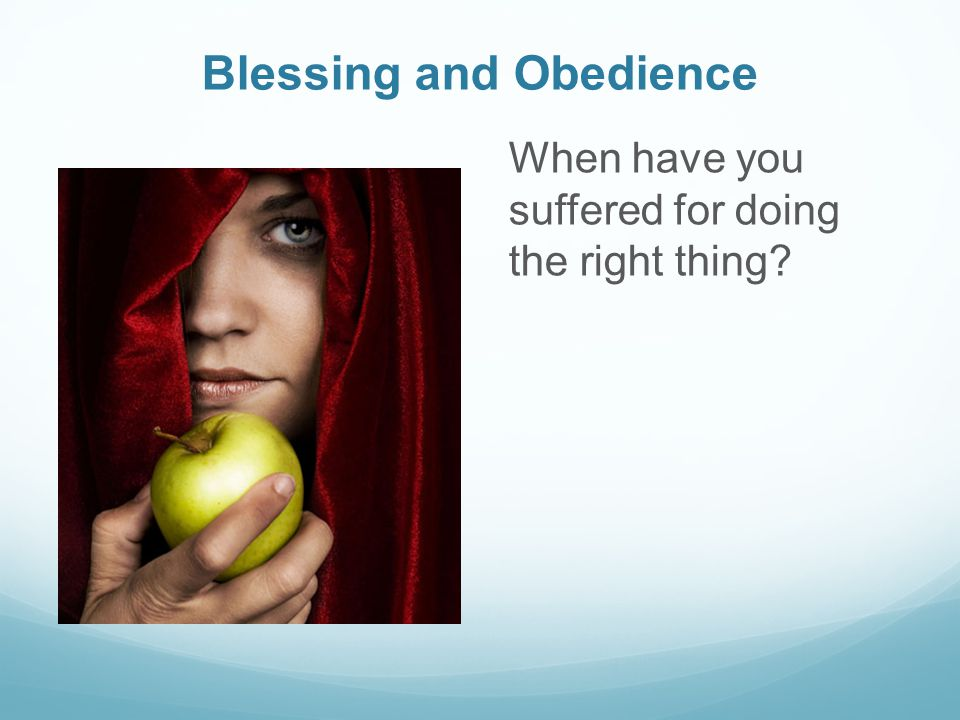Blessing and Obedience When have you suffered for doing the right thing