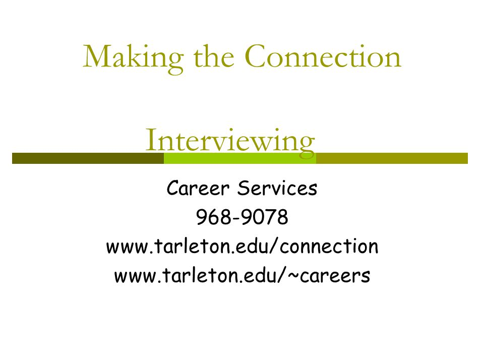 Making the Connection Interviewing Career Services
