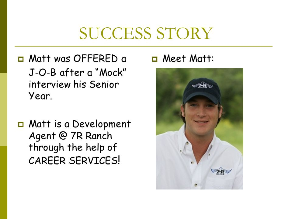 SUCCESS STORY  Matt was OFFERED a J-O-B after a Mock interview his Senior Year.