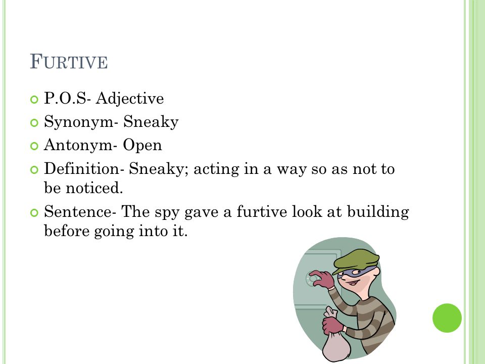 F URTIVE P.O.S  Adjective Synonym  Sneaky Antonym  Open Definition  Sneaky;  Acting