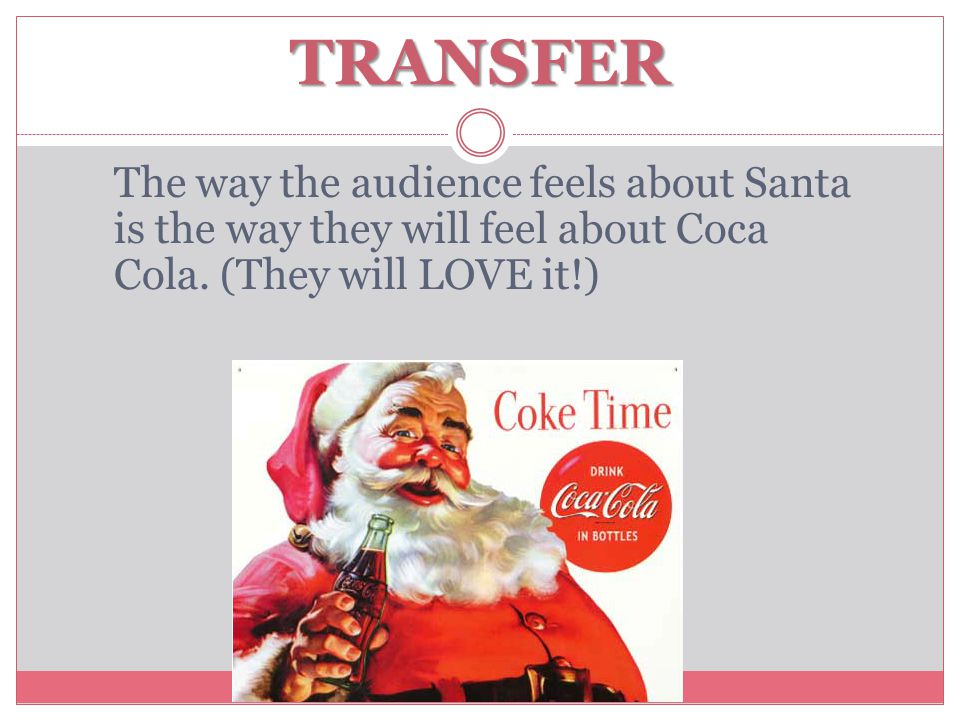 TRANSFER The way the audience feels about Santa is the way they will feel about Coca Cola.