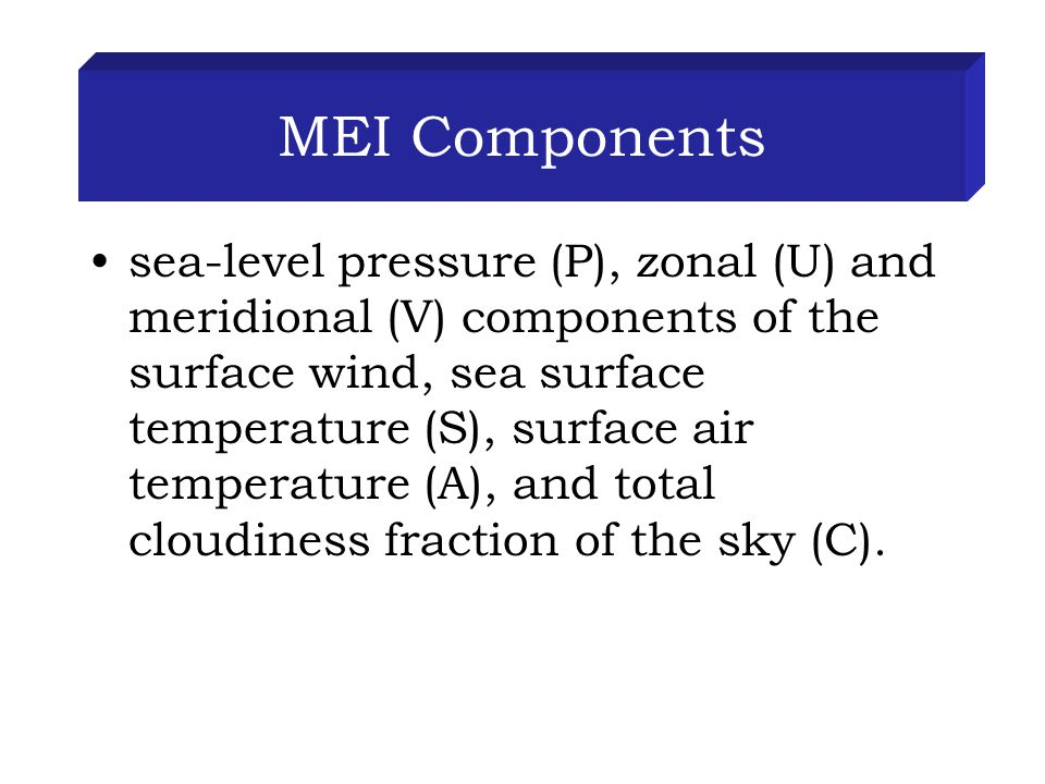 MEI Components sea-level pressure (P), zonal (U) and meridional (V) components of the surface wind, sea surface temperature (S), surface air temperature (A), and total cloudiness fraction of the sky (C).
