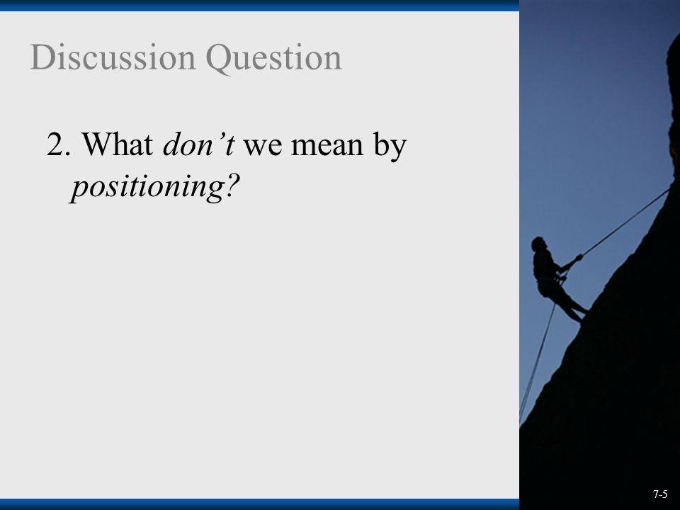 Discussion Question 2. What don't we mean by positioning