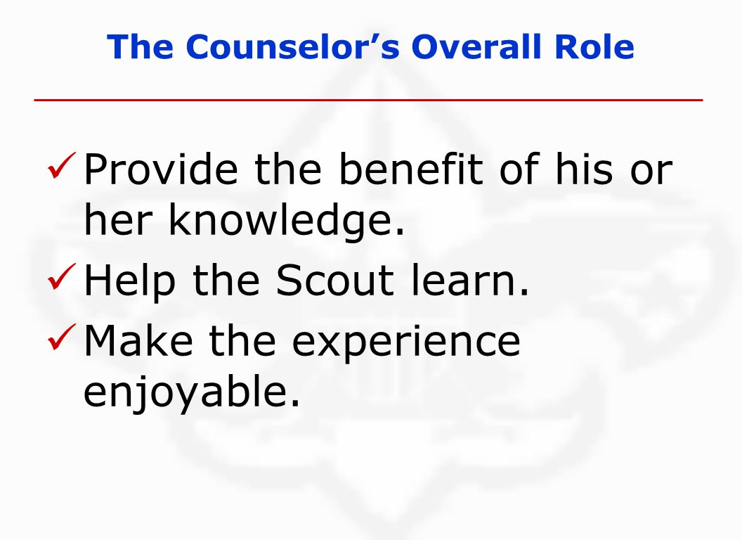 The Counselor's Overall Role Provide the benefit of his or her knowledge.