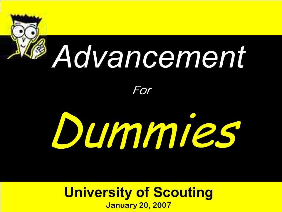 Advancement For Dummies University of Scouting January 20, 2007