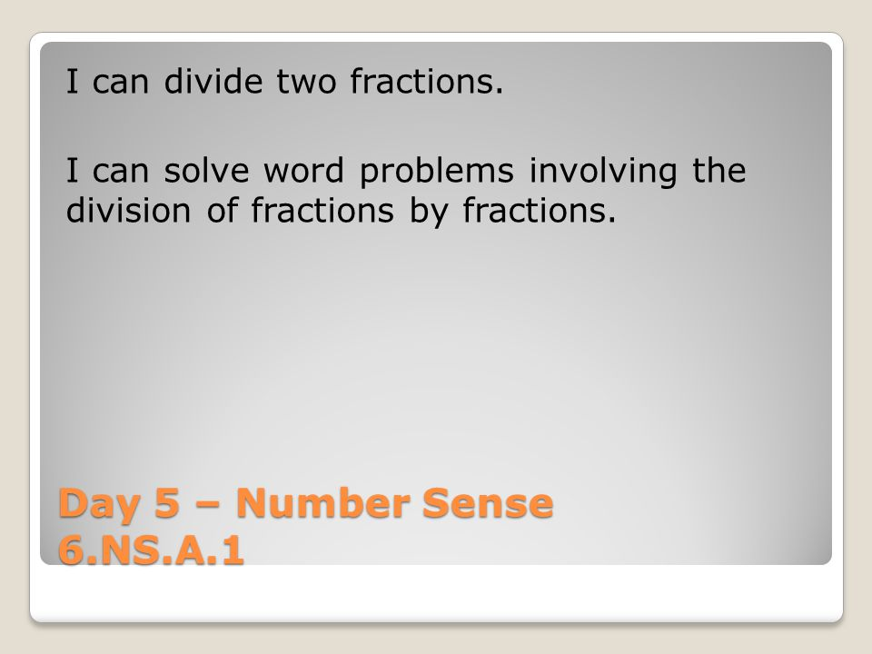Day 5 – Number Sense 6.NS.A.1 I can divide two fractions.