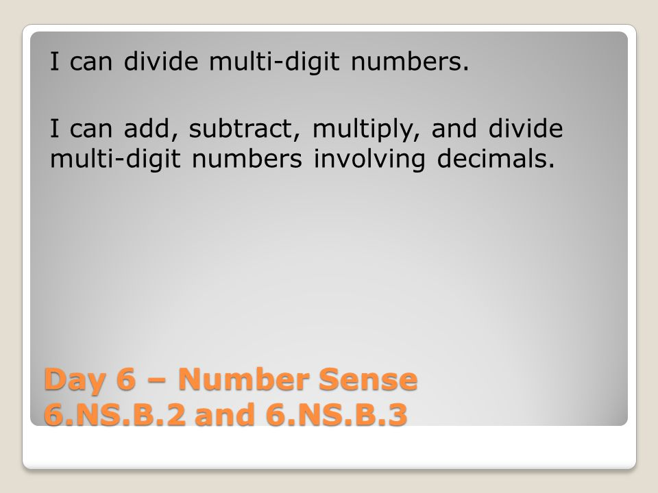 Day 6 – Number Sense 6.NS.B.2 and 6.NS.B.3 I can divide multi-digit numbers.