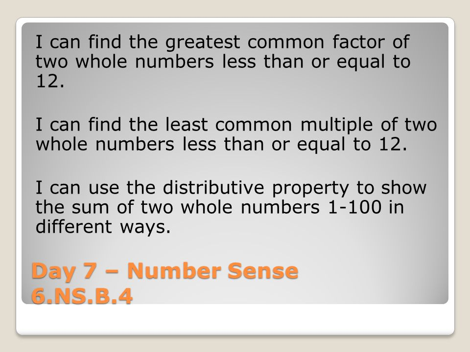 Day 7 – Number Sense 6.NS.B.4 I can find the greatest common factor of two whole numbers less than or equal to 12.