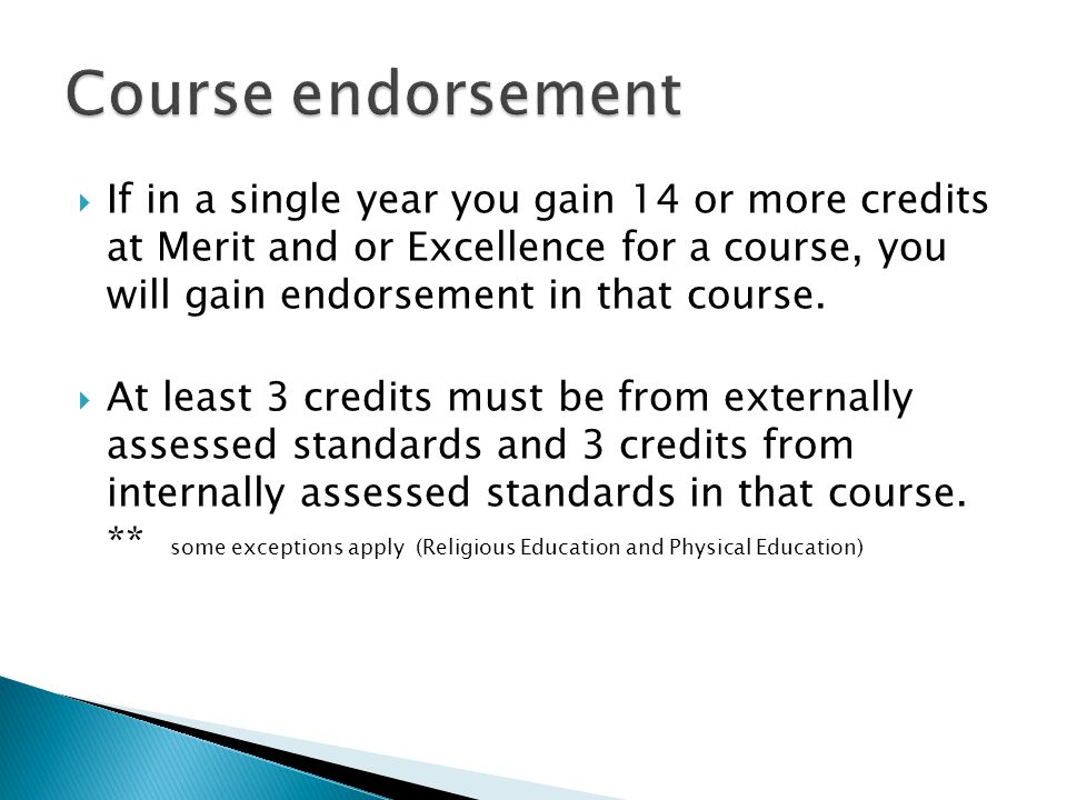  If in a single year you gain 14 or more credits at Merit and or Excellence for a course, you will gain endorsement in that course.