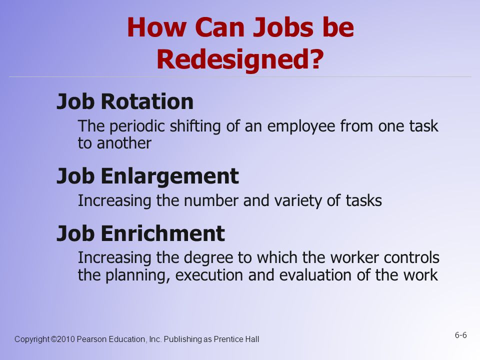 Copyright ©2010 Pearson Education, Inc. Publishing as Prentice Hall 6-6 How Can Jobs be Redesigned.