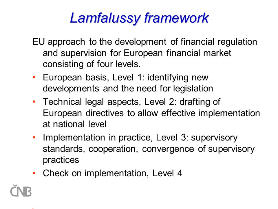 Lamfalussy framework EU approach to the development of financial regulation and supervision for European financial market consisting of four levels.