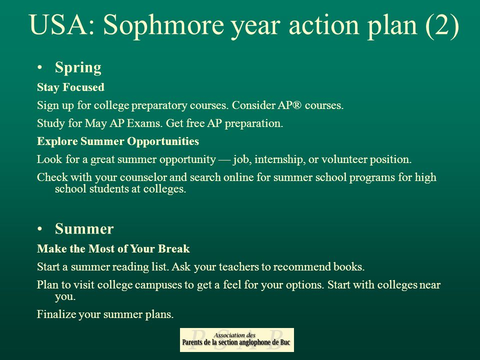 USA: Sophmore year action plan (2) Spring Stay Focused Sign up for college preparatory courses.