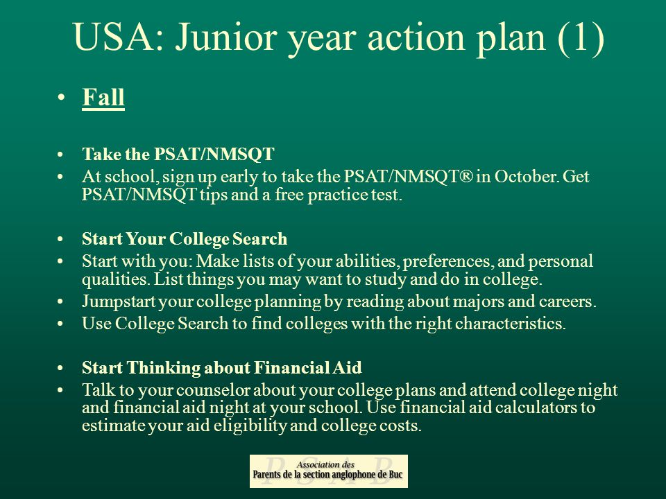 USA: Junior year action plan (1) Fall Take the PSAT/NMSQT At school, sign up early to take the PSAT/NMSQT® in October.