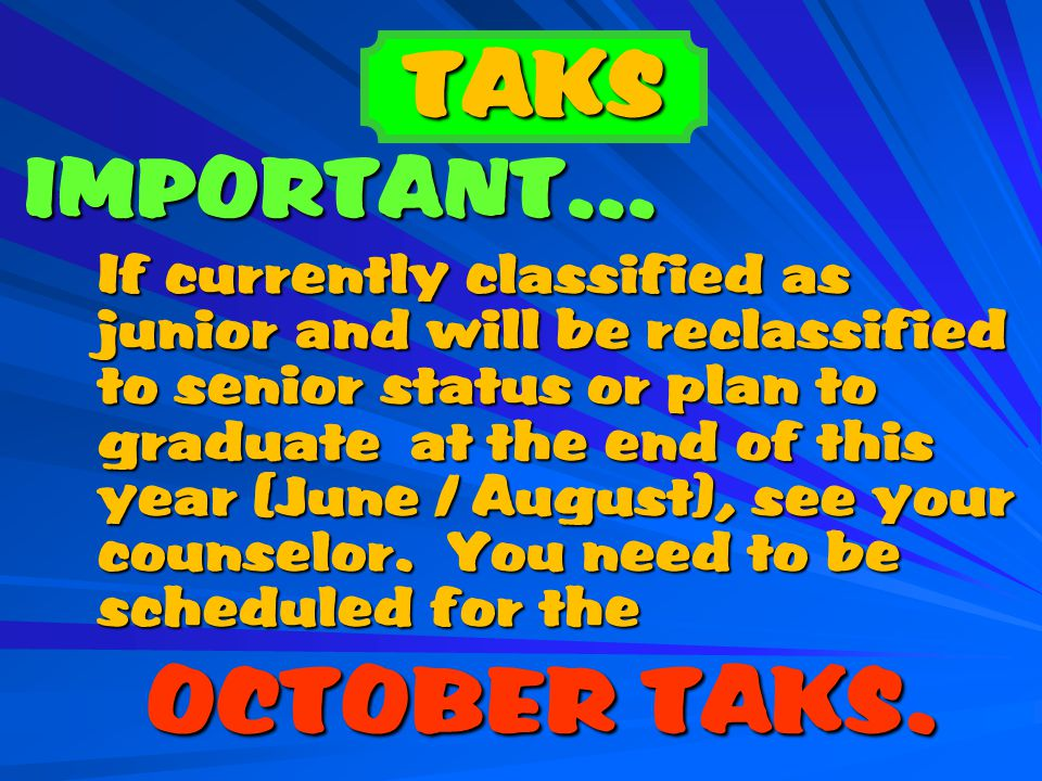IMPORTANT… IMPORTANT… If currently classified as junior and will be reclassified to senior status or plan to graduate at the end of this year (June / August), see your counselor.