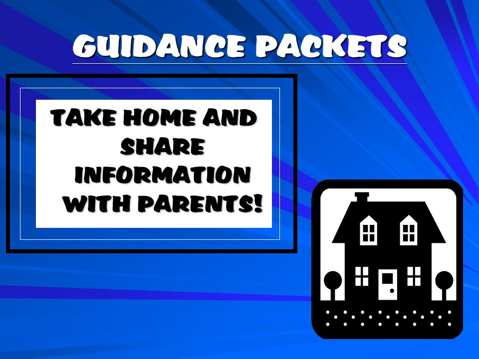 GUIDANCE PACKETS TAKE HOME AND SHARE INFORMATION WITH PARENTS!