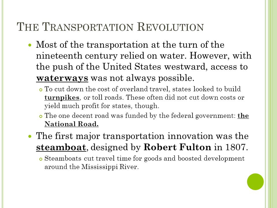 T HE T RANSPORTATION R EVOLUTION Most of the transportation at the turn of the nineteenth century relied on water.