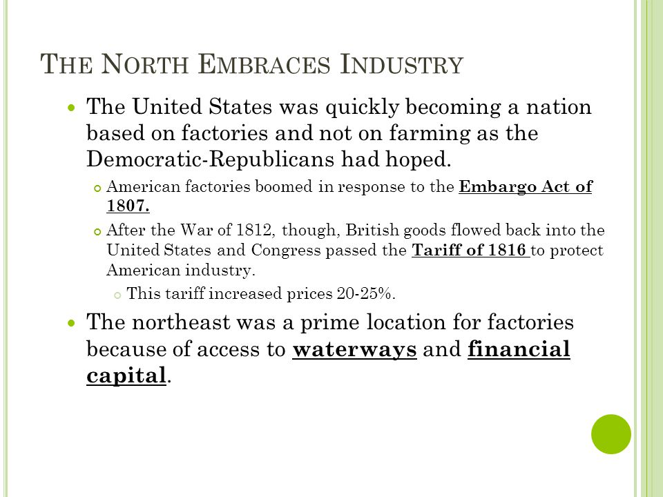 T HE N ORTH E MBRACES I NDUSTRY The United States was quickly becoming a nation based on factories and not on farming as the Democratic-Republicans had hoped.