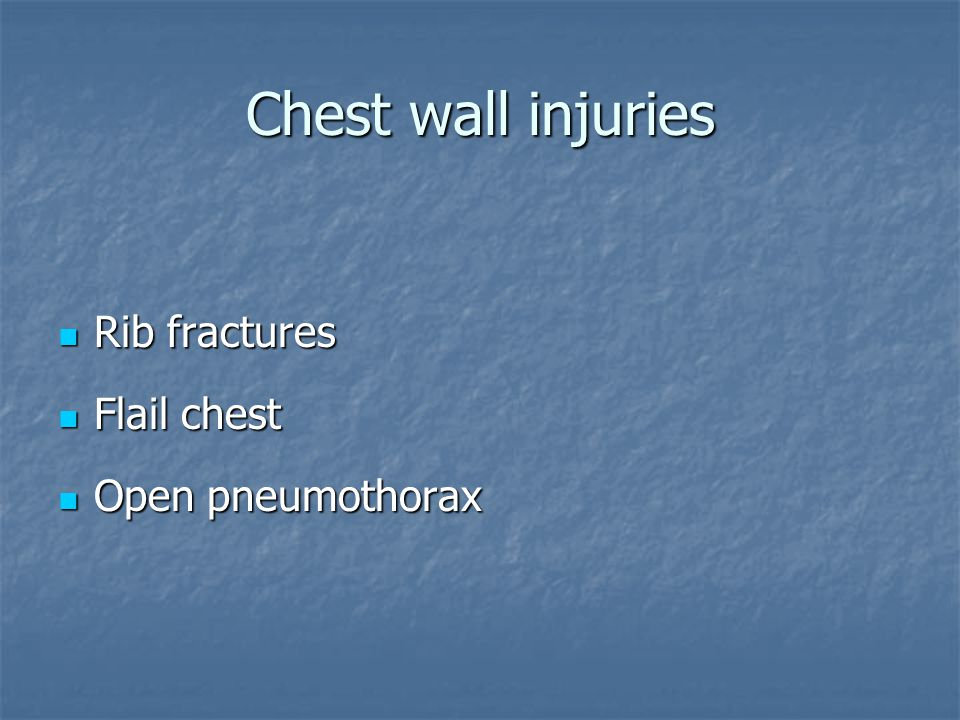 Chest wall injuries Rib fractures Rib fractures Flail chest Flail chest Open pneumothorax Open pneumothorax