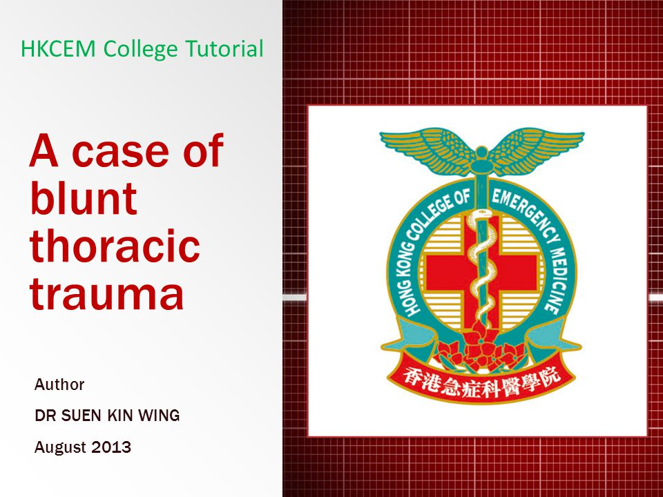 A case of blunt thoracic trauma Author DR SUEN KIN WING August 2013 HKCEM College Tutorial