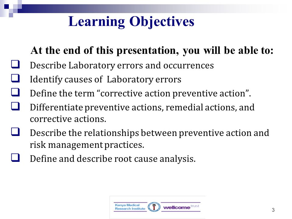 3 Learning Objectives At the end of this presentation, you will be able to:  Describe Laboratory errors and occurrences  Identify causes of Laboratory errors  Define the term corrective action preventive action .