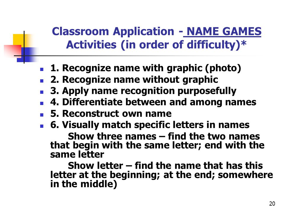 20 Classroom Application - NAME GAMES Activities (in order of difficulty)* 1.