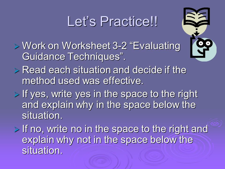 Let's Practice!. Work on Worksheet 3-2 Evaluating Guidance Techniques .