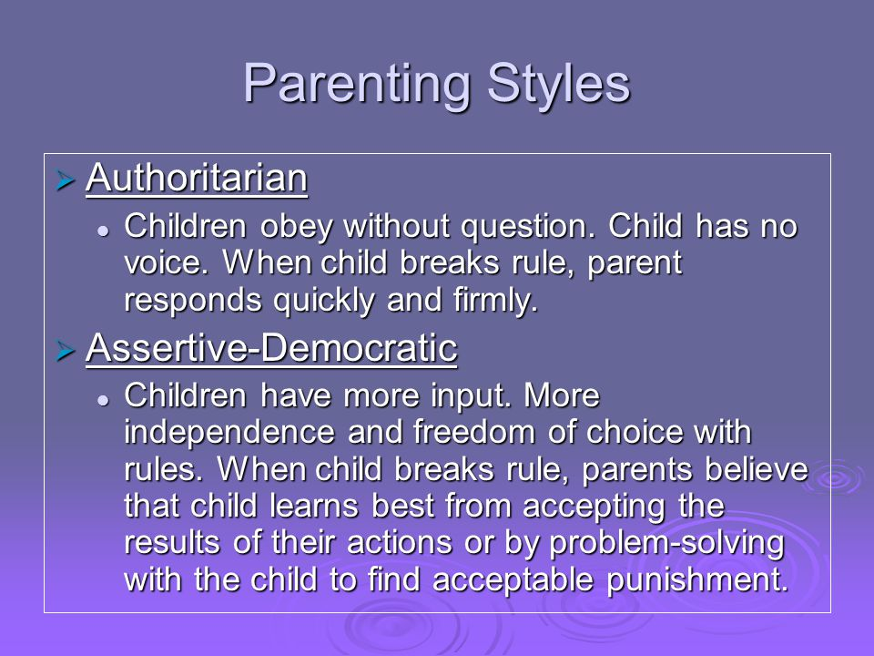 Parenting Styles  Authoritarian Children obey without question.