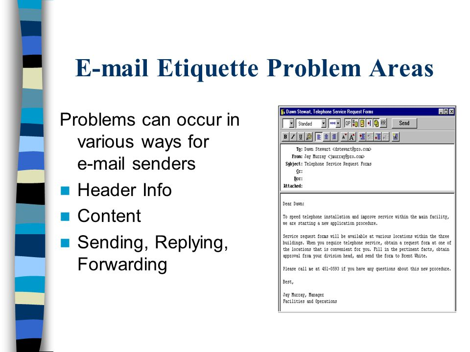 E-mail Etiquette Problem Areas Problems can occur in various ways for e-mail senders Header Info Content Sending, Replying, Forwarding
