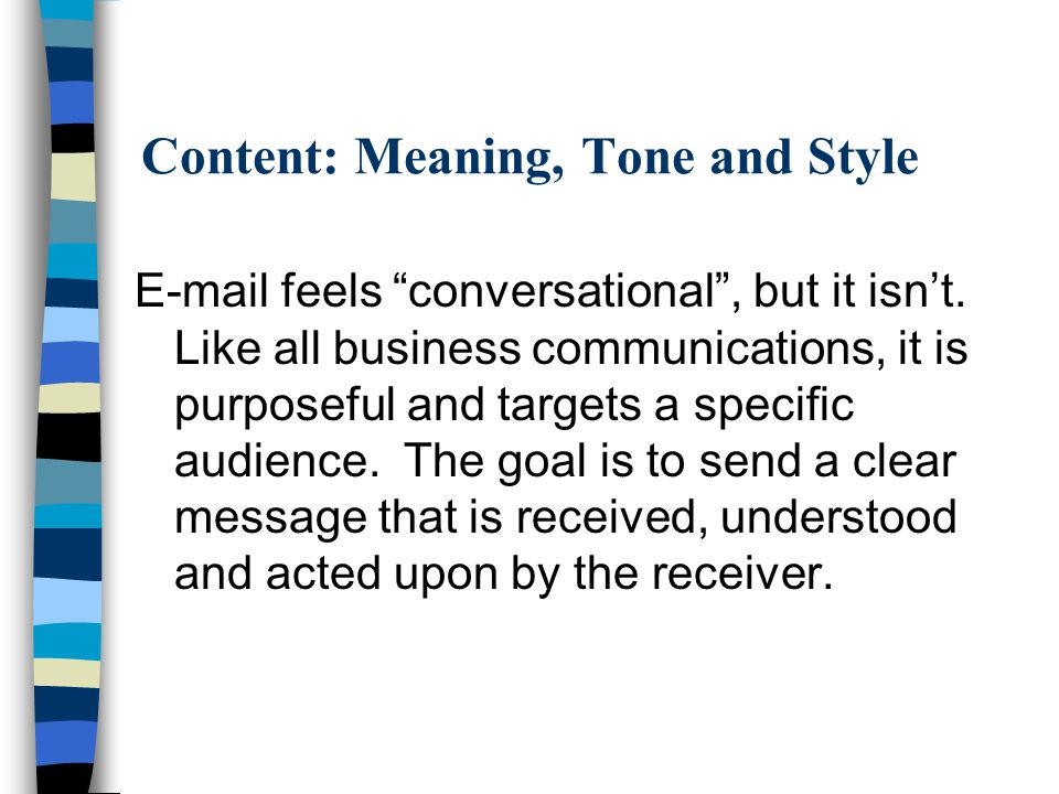 Content: Meaning, Tone and Style E-mail feels conversational , but it isn't.