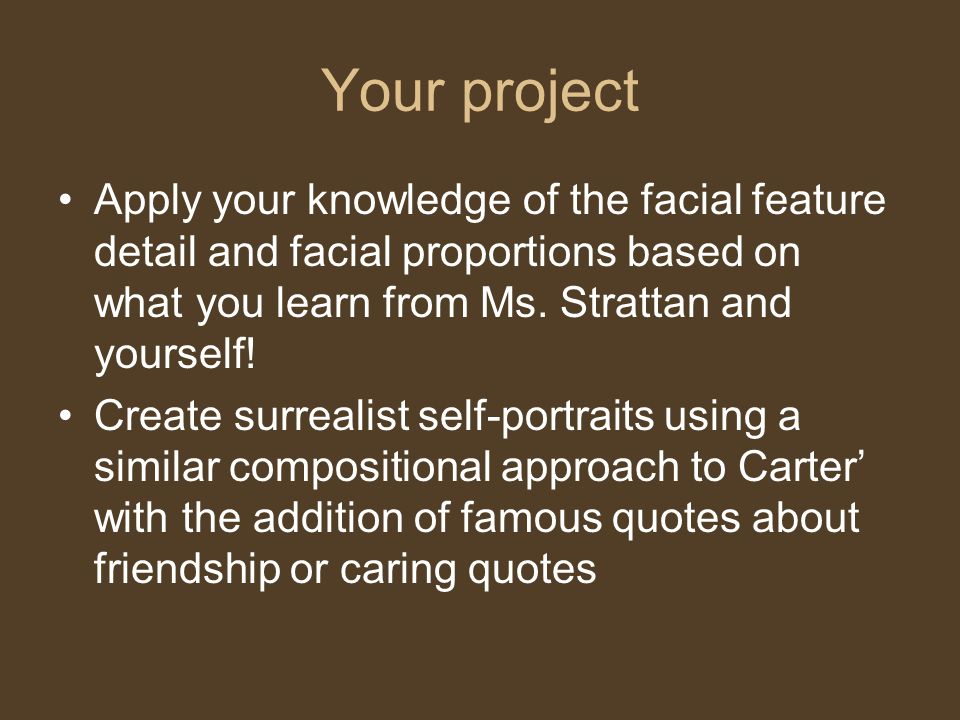 Your project Apply your knowledge of the facial feature detail and facial proportions based on what you learn from Ms.