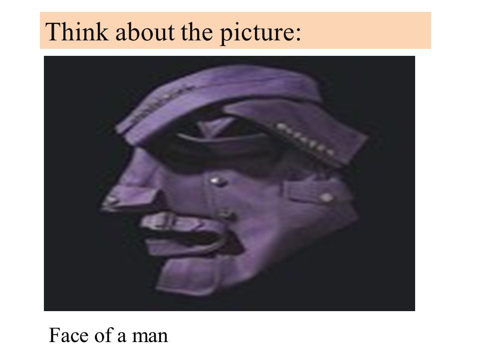 Think about the picture: Face of a man