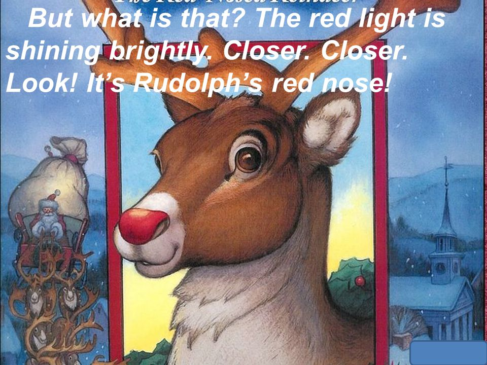 But what is that The red light is shining brightly. Closer. Closer. Look! It's Rudolph's red nose!