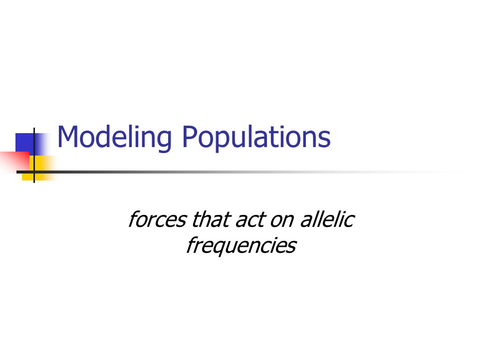 Modeling Populations forces that act on allelic frequencies