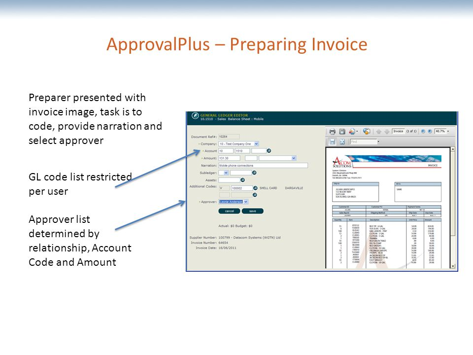 The most comprehensive Oracle applications & technology content under one roof ApprovalPlus – Preparing Invoice Preparer presented with invoice image, task is to code, provide narration and select approver GL code list restricted per user Approver list determined by relationship, Account Code and Amount