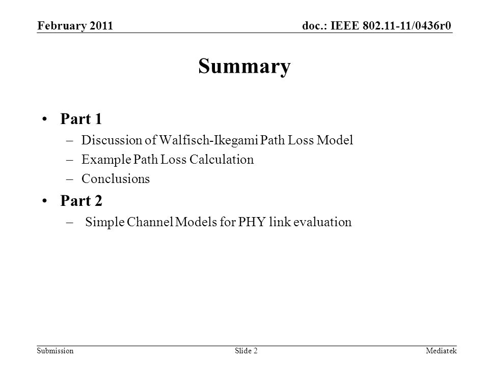 doc.: IEEE /0436r0 Submission Summary Part 1 –Discussion of Walfisch-Ikegami Path Loss Model –Example Path Loss Calculation –Conclusions Part 2 – Simple Channel Models for PHY link evaluation February 2011 MediatekSlide 2