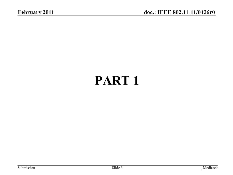 doc.: IEEE /0436r0 Submission PART 1 February 2011, MediatekSlide 3