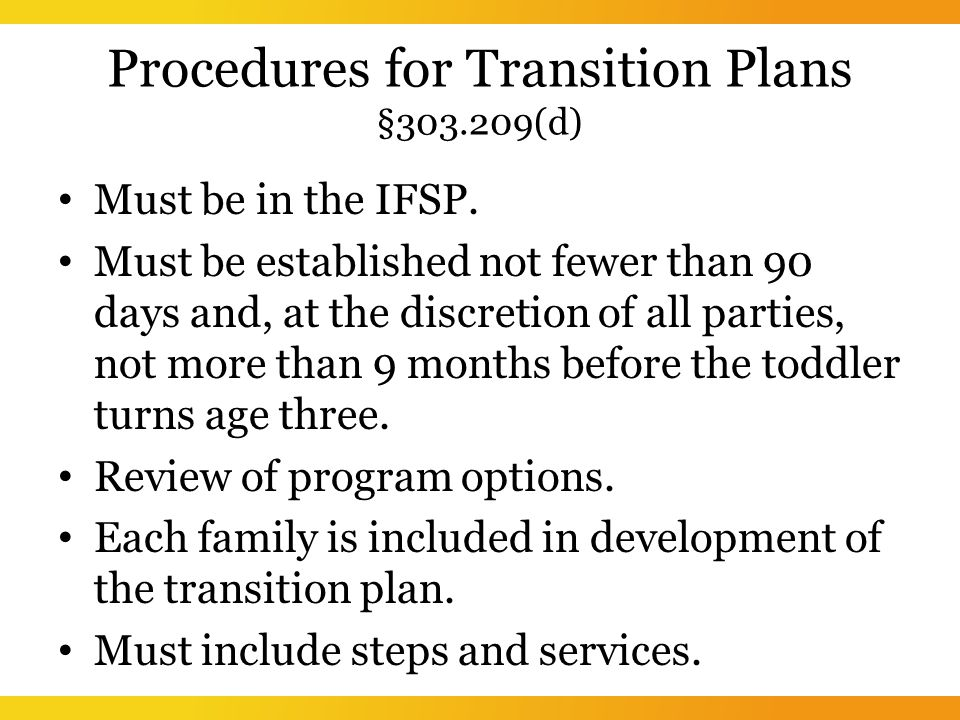 Procedures for Transition Plans § (d) Must be in the IFSP.