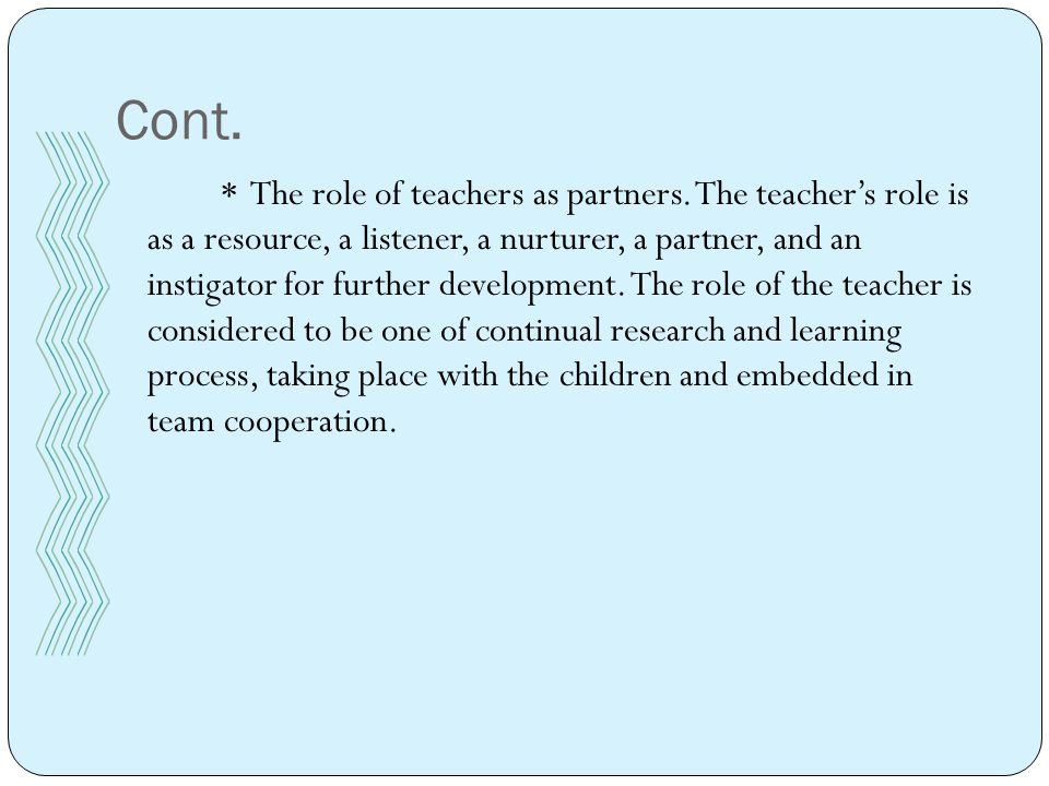 Cont. * The role of teachers as partners.
