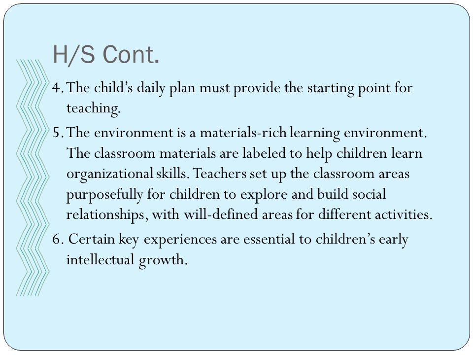 H/S Cont. 4. The child's daily plan must provide the starting point for teaching.