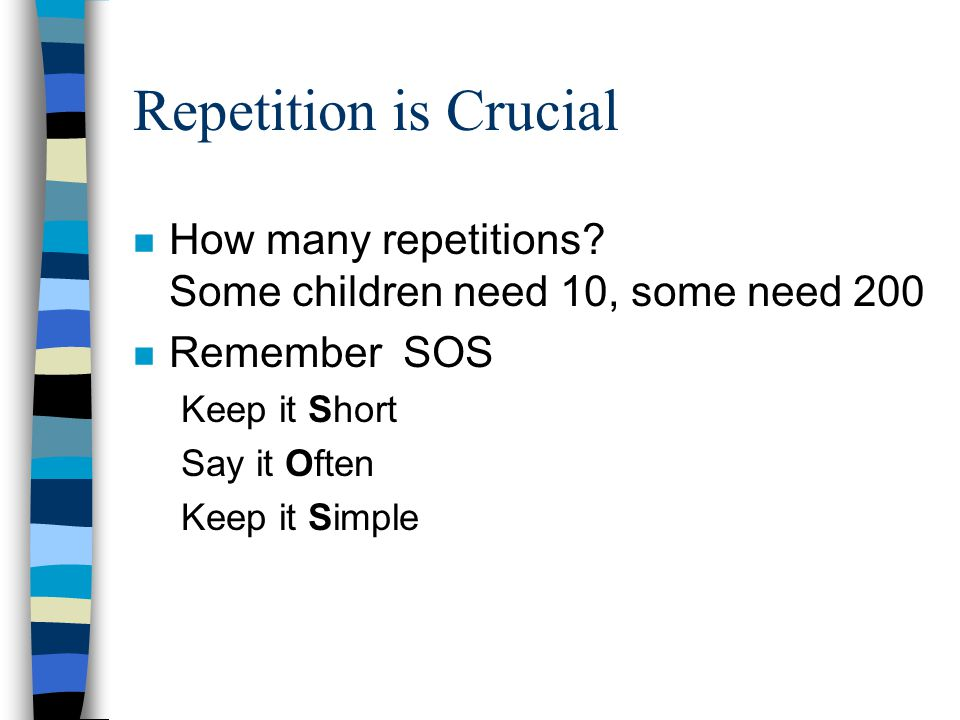 Repetition is Crucial n How many repetitions.