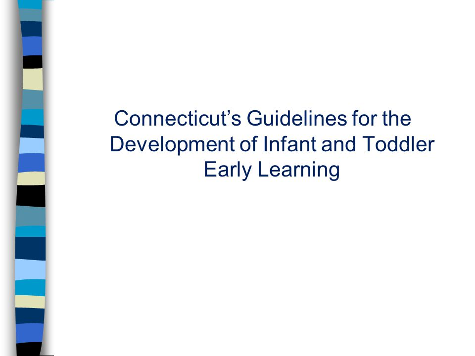Connecticut's Guidelines for the Development of Infant and Toddler Early Learning