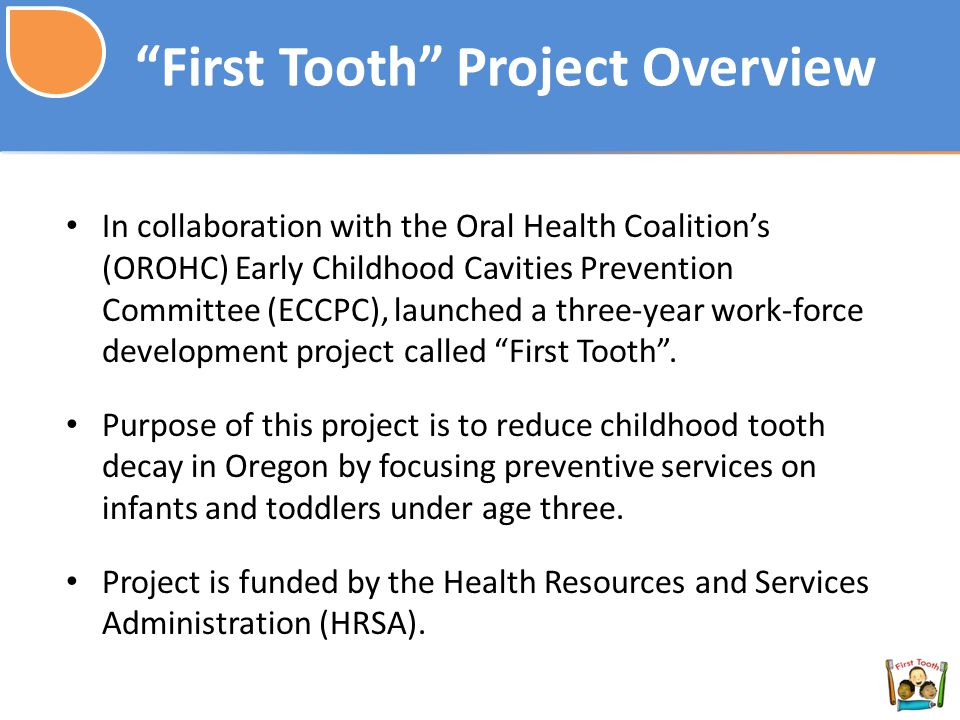 In collaboration with the Oral Health Coalition's (OROHC) Early Childhood Cavities Prevention Committee (ECCPC), launched a three-year work-force development project called First Tooth .