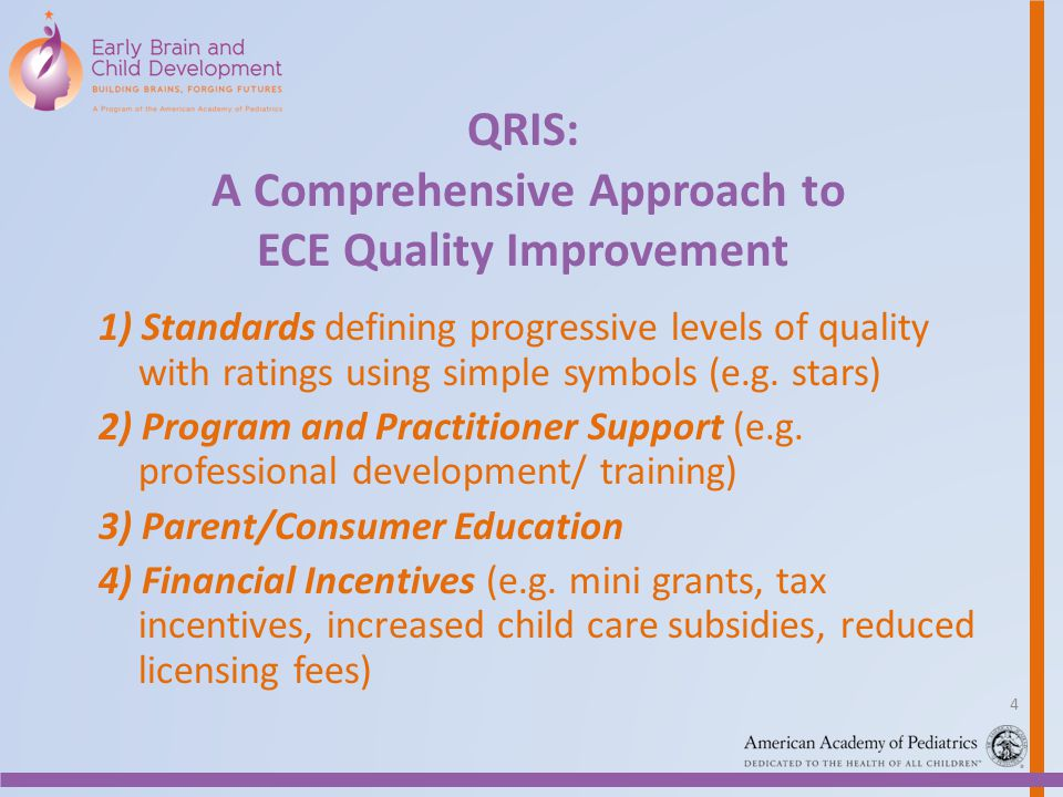 QRIS: A Comprehensive Approach to ECE Quality Improvement 1) Standards defining progressive levels of quality with ratings using simple symbols (e.g.