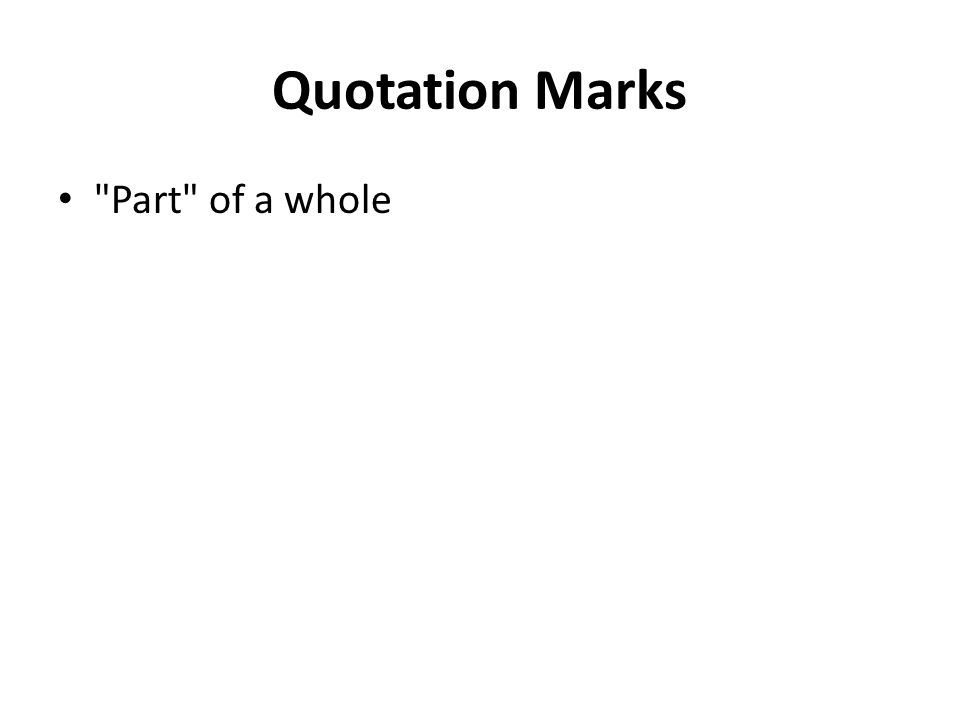 Quotation Marks Part of a whole