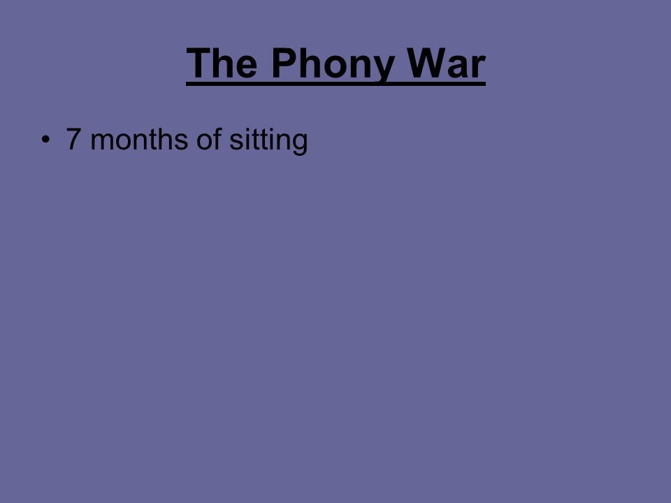 The Phony War 7 months of sitting