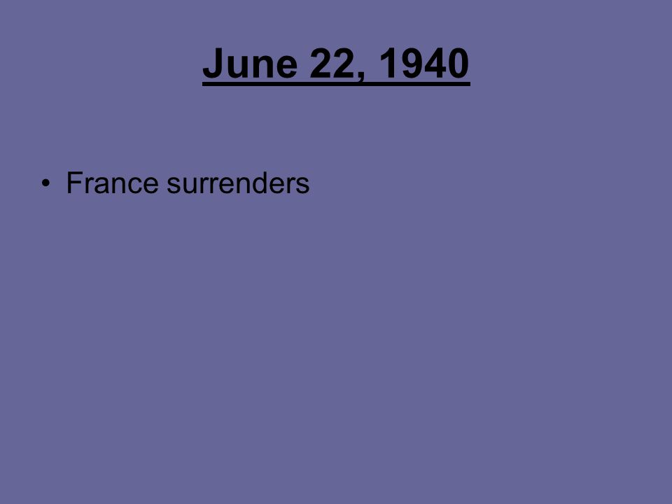 June 22, 1940 France surrenders