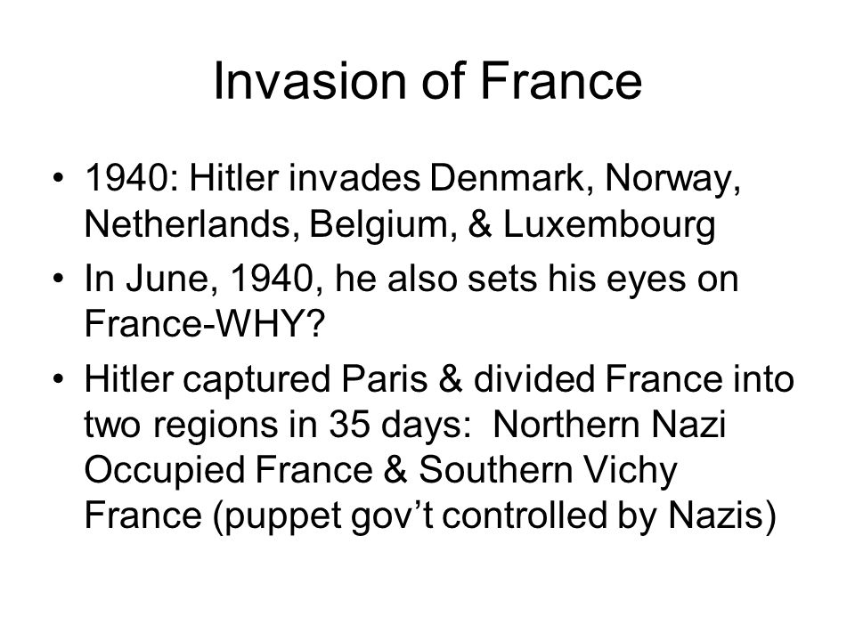 Invasion of France 1940: Hitler invades Denmark, Norway, Netherlands, Belgium, & Luxembourg In June, 1940, he also sets his eyes on France-WHY.