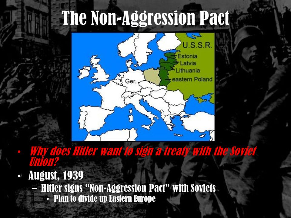 The Non-Aggression Pact Why does Hitler want to sign a treaty with the Soviet Union.